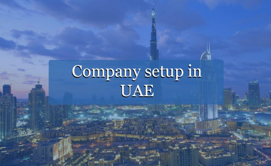 A detailed guide that entrepreneurs and investors need to know regarding company setup in UAE
